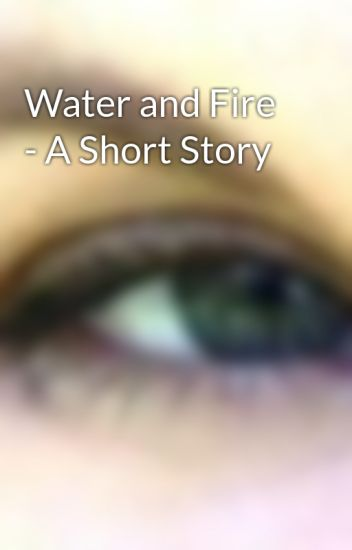 Water and Fire - A Short Story