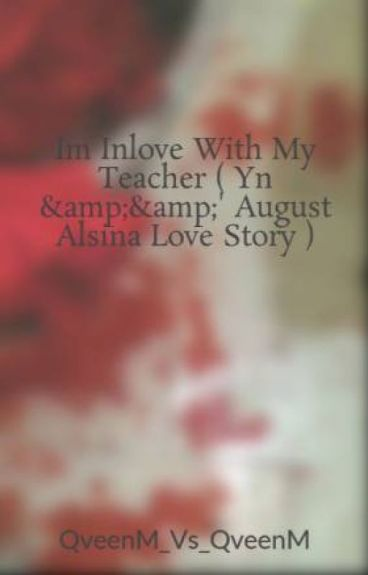 Im Inlove With My Teacher ( Yn &&' August Alsina Love Story )
