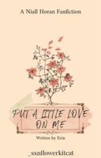 Put a Little Love on Me (Niall Horan) by Erincatz_2913