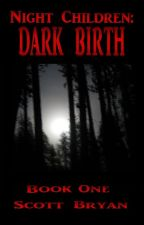 Night Children: Dark Birth by ScottBryan6