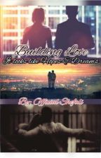 BUILDING LOVE ~ IT LOOKS LIKE HOPES & DREAMS  by OfficialShefali