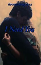 I Need You by ilovewriting201