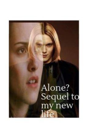 Alone? ( sequel to my new life) by KennyJacinta