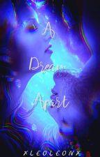 A Dream Apart by xLeoLeonx