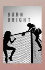 [ BURN BRIGHT ] by iunctuss