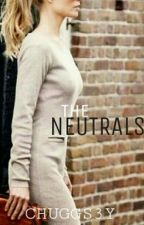 The Neutrals (Slow Updates) by Chuggs3y