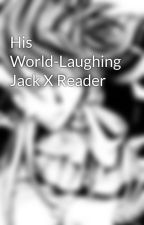 His World-Laughing Jack X Reader by VilliansRule