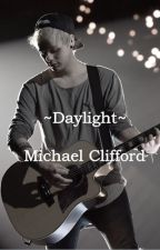 ~Daylight~ Michael Clifford | One Shot by writing_paradise
