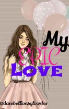 My Epic Love (Comedy) by DaRebellionSylvester
