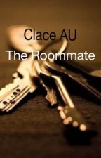 The Roommate || Clace  by weirdfangirlingnerd