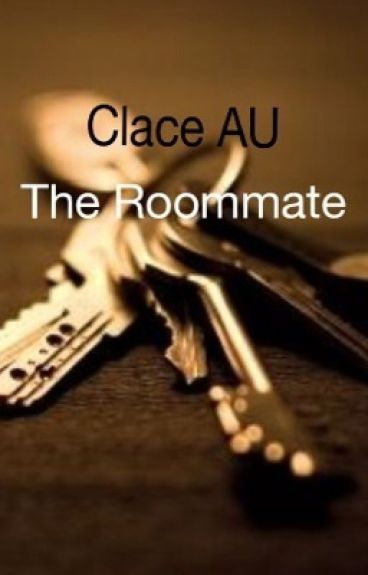 The Roommate || Clace
