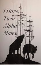 I Have Twin. Alpha. Mates. by Partof672Fandoms