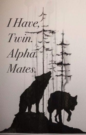 I Have Twin. Alpha. Mates.