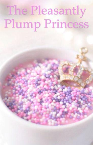 The Pleasantly Plump Princess