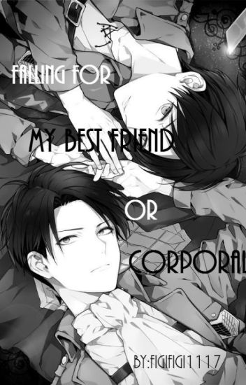Falling For My Best friend Or My Corporal (Eren x Reader x Levi)