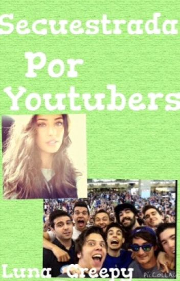 Secuestrada Por Youtubers. #1