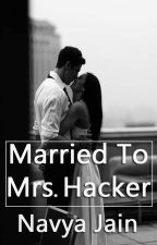 Married to Mrs. Hacker (Completed) by navyajain03