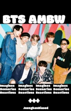 BTS's AMBW Imagines, Reactions and Preferences | HIATUS. by _JeonghanBiased