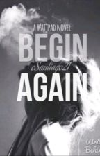 Begin Again by DuckySloane