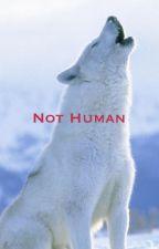 Not Human by kammyblake