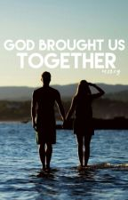 God brought us together by _meercee