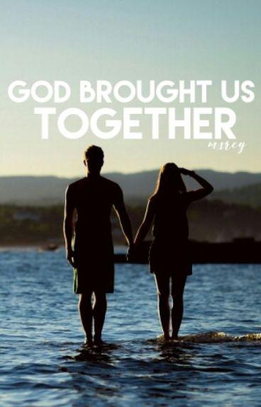 God brought us together