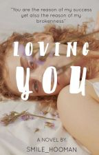 LOVING YOU (ONGOING) by smile_hooman