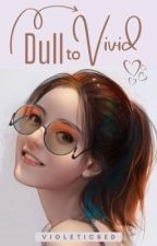 Dull To Vivid by VioleticRed