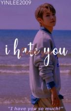 I HATE YOU !! LTY by yinlee2009