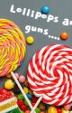 Lollipops and guns.... by islawebster18