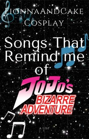 Songs That Make Me Think of JoJo's Bizarre Adventure by FionnaAndCakeCosplay