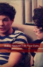 Baby Heaven's in Your Eyes by landaloveslarry
