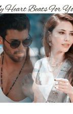 My Heart Beats For You❤. ( Bay Yaliş Fan Fic) by silenthoney906