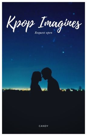 Kpop Imagines [Requests Open] by Candy_0501