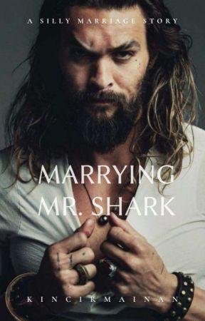 Marrying Mr. Shark by kincirmainan