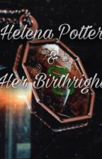 Helena Potter & Her Birthright by Jaes_Scribblings