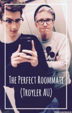 The Perfect Roommate (Troyler AU) by staycloudytroyler