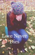 Love Never Dies by TheAngelicStories
