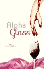 Alpha Glass by Nyctophilia_love