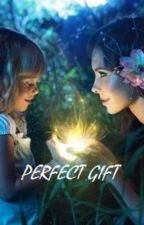 The Perfect Gift  (Completed) by VictorianDreamer
