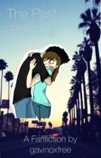 The Past Present - A Markiplier Fanfiction by gavinoxfree
