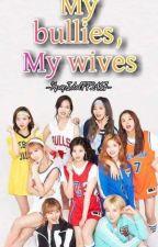 My bullies, my wives by KpopIdolFF2417