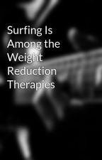 Surfing Is Among the Weight Reduction Therapies by anduoram2