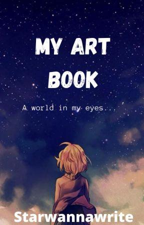 My Art Book - A World in My Eyes... by Starwannawrite