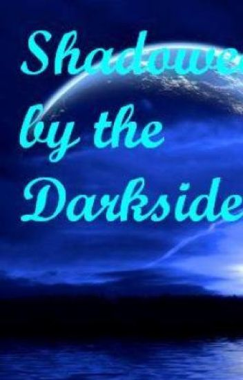 Shadowed by the Darkside
