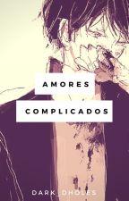 Amores Complicados (Yaoi/Gay) © by Dark_Dholes