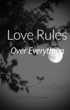 Love rules over Everything by Dope_Writer
