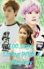 100 Days Living With A Playboy (EXO FANFIC) by TokkiDokki