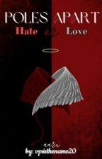 Poles apart... Hate or Love? by vpsisthename20