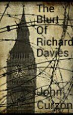 The Blurt of Richard Davies by johncurzonauthor